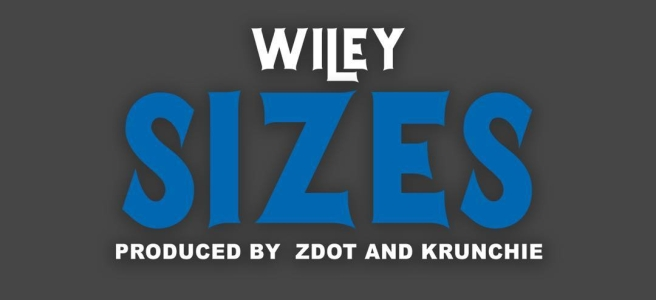 "THERES NO STOPPING WILEY AS HE RELEASES BRAND-NEW SINGLE ""SIZES"""